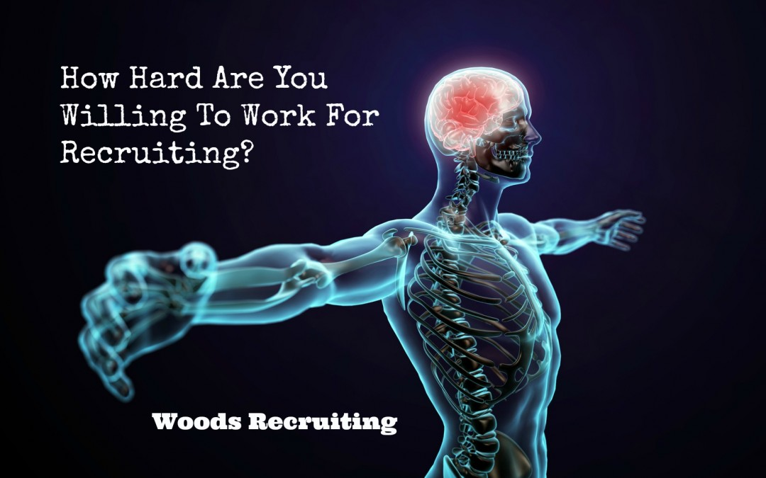 How Hard Are You Willing To Work For Recruiting Woods Recruiting