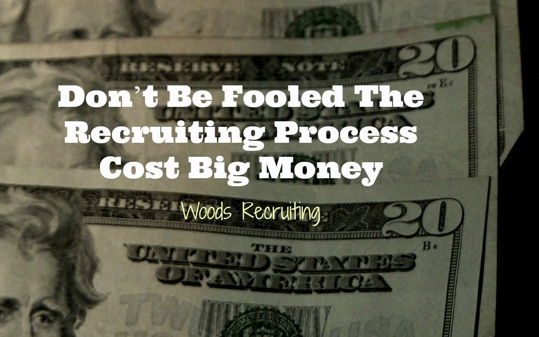 Don't Be Fooled The Recruiting Process Cost Big Money