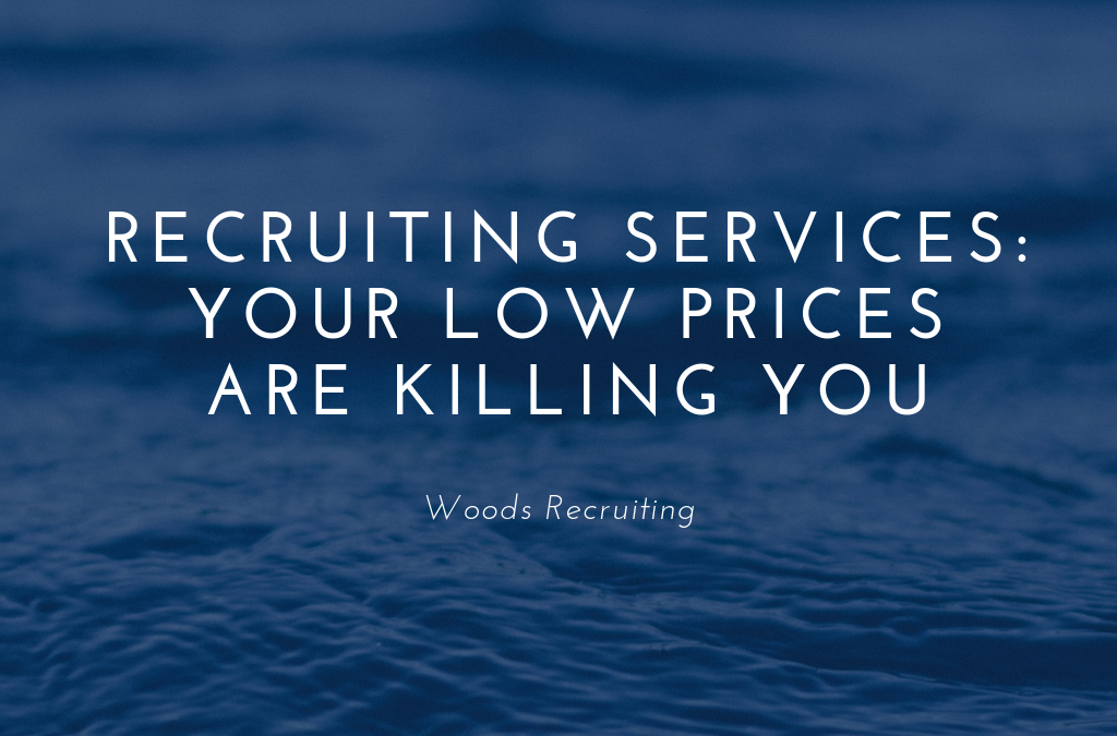 Recruiting Services: Your Low Prices Are Killing You