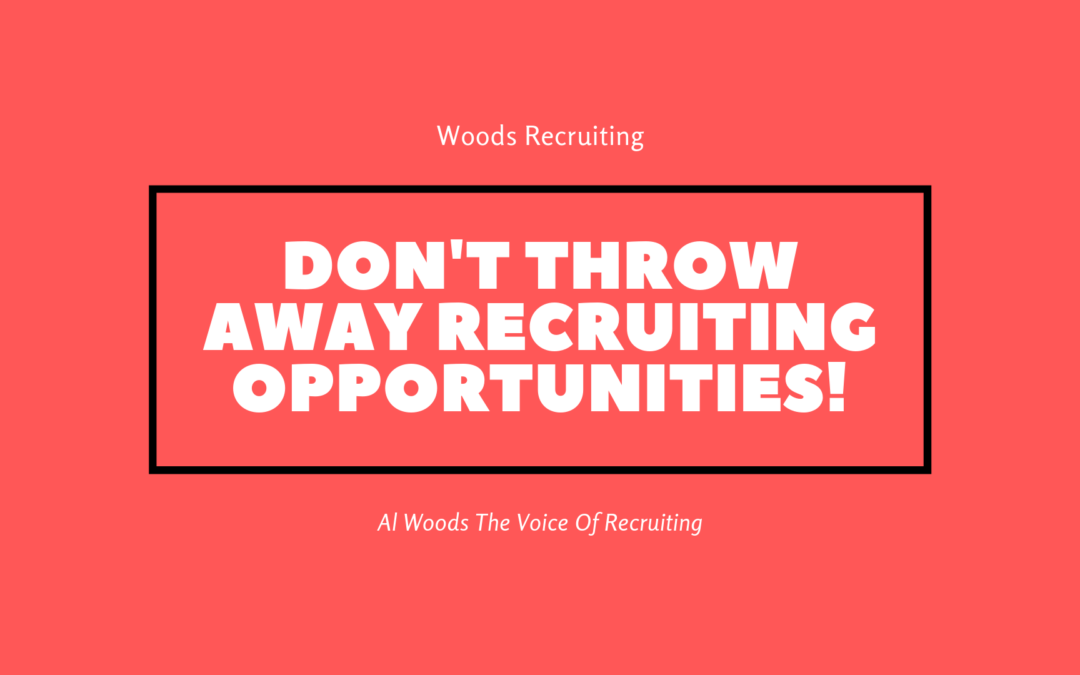 Don't Throw Away Recruiting Opportunities!